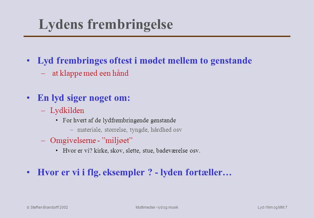  Steffen Brandorff 2002 Multimedier - lyd og musikLyd i film og MM.6 Lyd og diegese Diegetisk = tilhører fortællingen / billedet Non-diegetisk = tilhører ikke fortællingen / billedet Der mangler forskning inden for MM-lyd Der er en længere forskningstradition inden for filmlyd - cf.