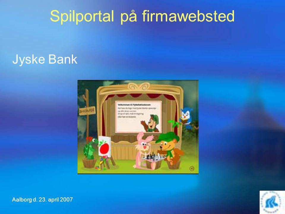 Aalborg d. 23. april 2007 Spilportal på firmawebsted Jyske Bank