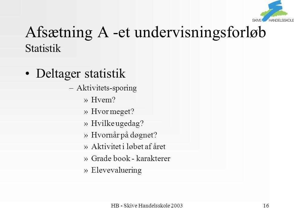 HB - Skive Handelsskole 200316 Afsætning A -et undervisningsforløb Statistik Deltager statistik –Aktivitets-sporing »Hvem.