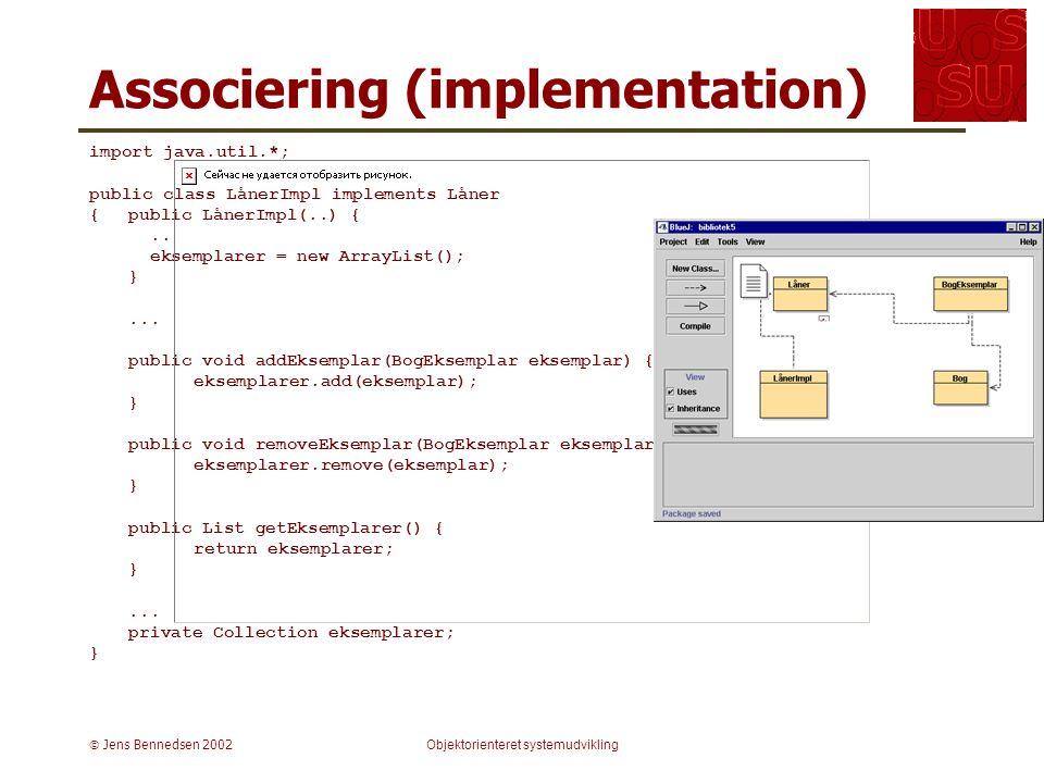  Jens Bennedsen 2002Objektorienteret systemudvikling Associering (implementation) import java.util.*; public class LånerImpl implements Låner {public LånerImpl(..) {..