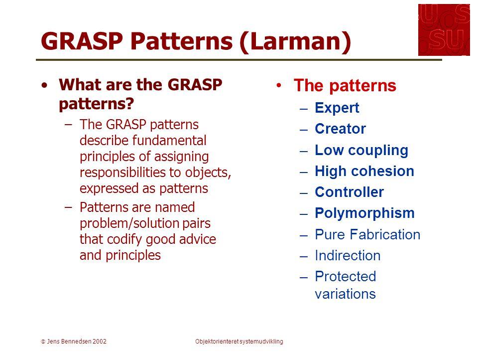  Jens Bennedsen 2002Objektorienteret systemudvikling GRASP Patterns (Larman) What are the GRASP patterns.
