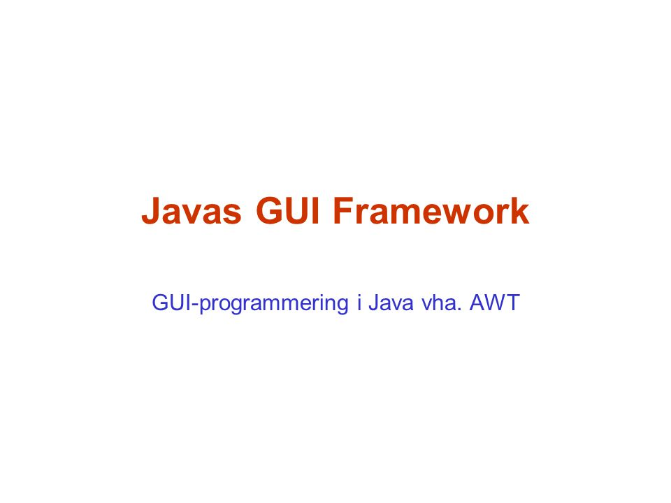 Javas GUI Framework GUI-programmering i Java vha. AWT