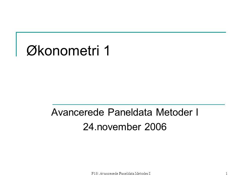 F18: Avancerede Paneldata Metoder I1 Økonometri 1 Avancerede Paneldata Metoder I 24.november 2006