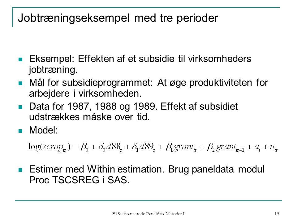 F18: Avancerede Paneldata Metoder I 15 Jobtræningseksempel med tre perioder Eksempel: Effekten af et subsidie til virksomheders jobtræning.