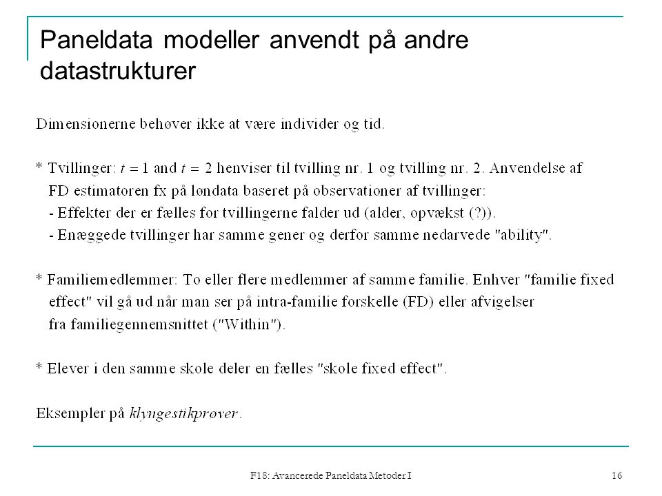 F18: Avancerede Paneldata Metoder I 16 Paneldata modeller anvendt på andre datastrukturer