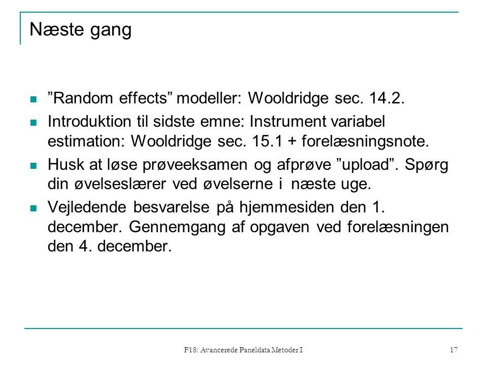 F18: Avancerede Paneldata Metoder I 17 Næste gang Random effects modeller: Wooldridge sec.