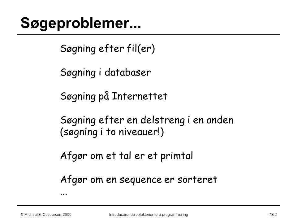  Michael E. Caspersen, 2000Introducerende objektorienteret programmering7B.2 Søgeproblemer...