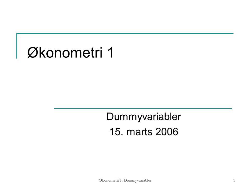 Økonometri 1: Dummyvariabler1 Økonometri 1 Dummyvariabler 15. marts 2006