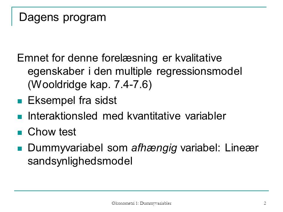 Økonometri 1: Dummyvariabler 2 Dagens program Emnet for denne forelæsning er kvalitative egenskaber i den multiple regressionsmodel (Wooldridge kap.