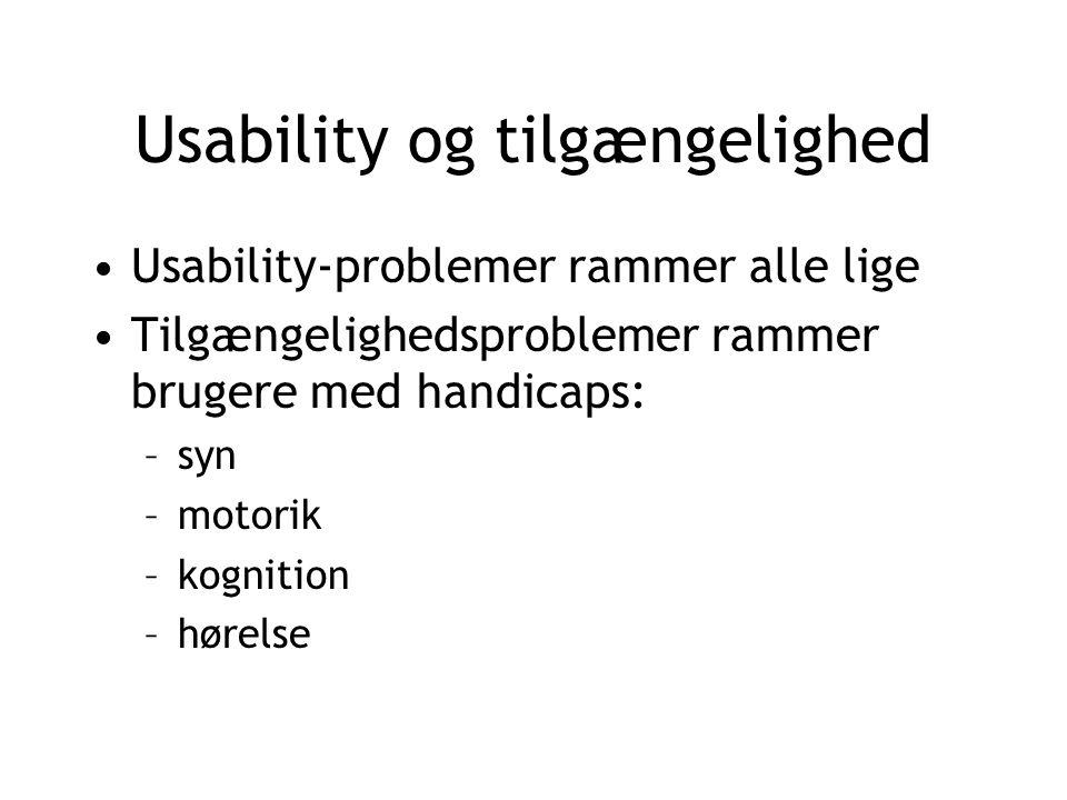 Usability og tilgængelighed Usability-problemer rammer alle lige Tilgængelighedsproblemer rammer brugere med handicaps: –syn –motorik –kognition –hørelse