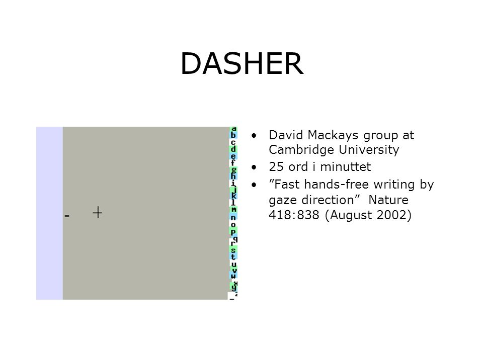 DASHER David Mackays group at Cambridge University 25 ord i minuttet Fast hands-free writing by gaze direction Nature 418:838 (August 2002)