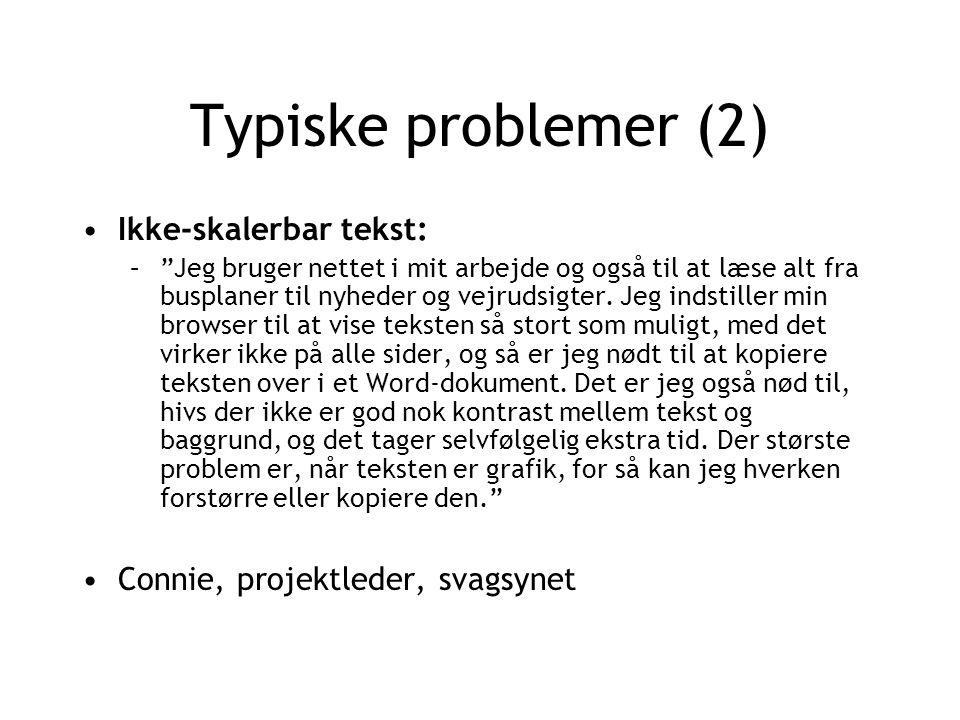 Typiske problemer (2) Ikke-skalerbar tekst: – Jeg bruger nettet i mit arbejde og også til at læse alt fra busplaner til nyheder og vejrudsigter.