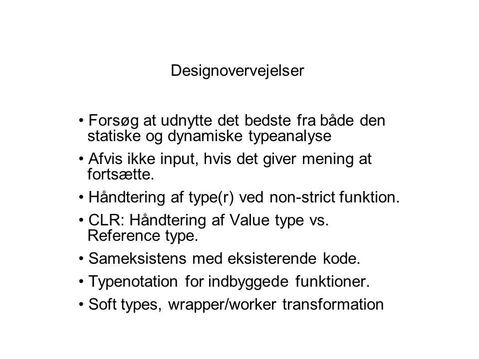 Designovervejelser Forsøg at udnytte det bedste fra både den statiske og dynamiske typeanalyse Afvis ikke input, hvis det giver mening at fortsætte.