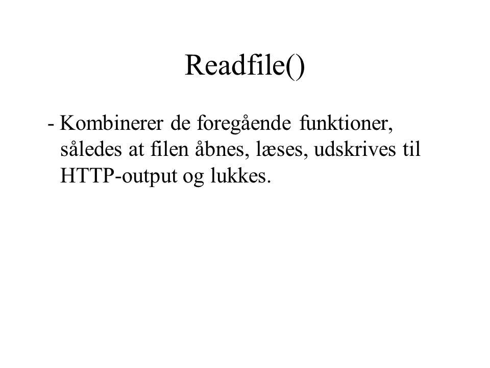Readfile() - Kombinerer de foregående funktioner, således at filen åbnes, læses, udskrives til HTTP-output og lukkes.