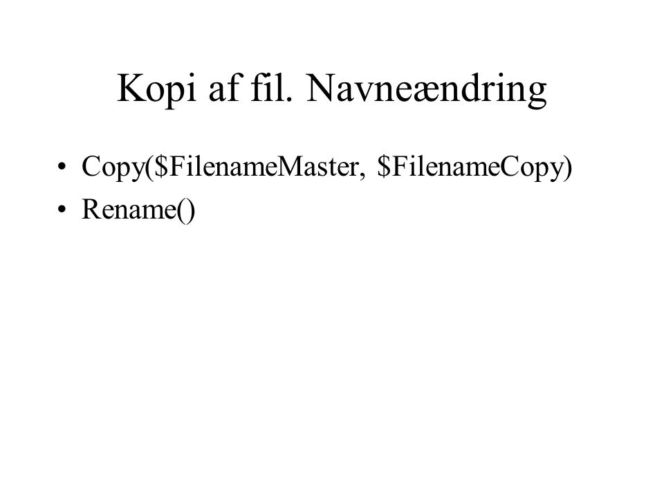 Kopi af fil. Navneændring Copy($FilenameMaster, $FilenameCopy) Rename()
