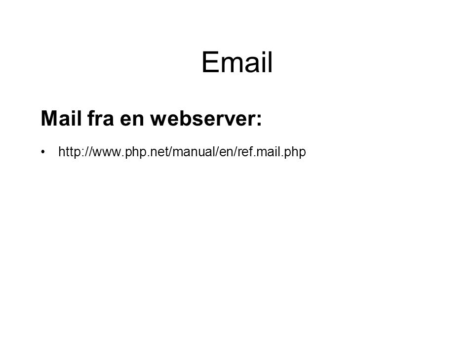 Email Mail fra en webserver: http://www.php.net/manual/en/ref.mail.php