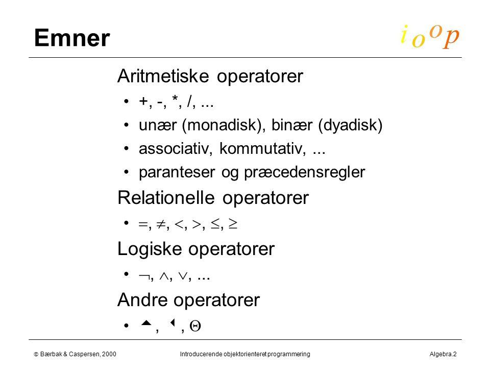  Bærbak & Caspersen, 2000Introducerende objektorienteret programmeringAlgebra.2 Emner  Aritmetiske operatorer +, -, *, /,...