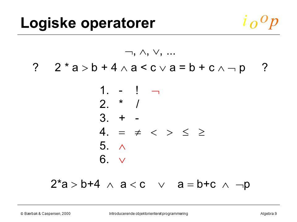  Bærbak & Caspersen, 2000Introducerende objektorienteret programmeringAlgebra.9 Logiske operatorer , , ,...