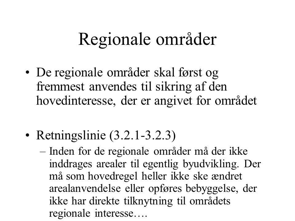 Regionale områder De regionale områder skal først og fremmest anvendes til sikring af den hovedinteresse, der er angivet for området Retningslinie (3.2.1-3.2.3) –Inden for de regionale områder må der ikke inddrages arealer til egentlig byudvikling.