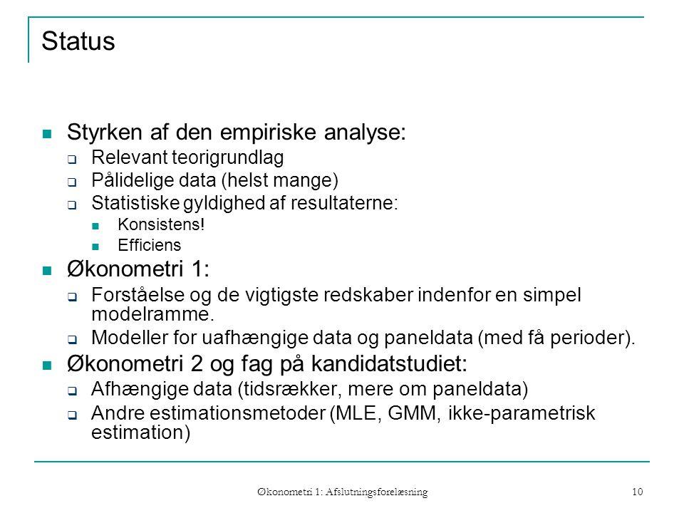 Økonometri 1: Afslutningsforelæsning 10 Status Styrken af den empiriske analyse:  Relevant teorigrundlag  Pålidelige data (helst mange)  Statistiske gyldighed af resultaterne: Konsistens.