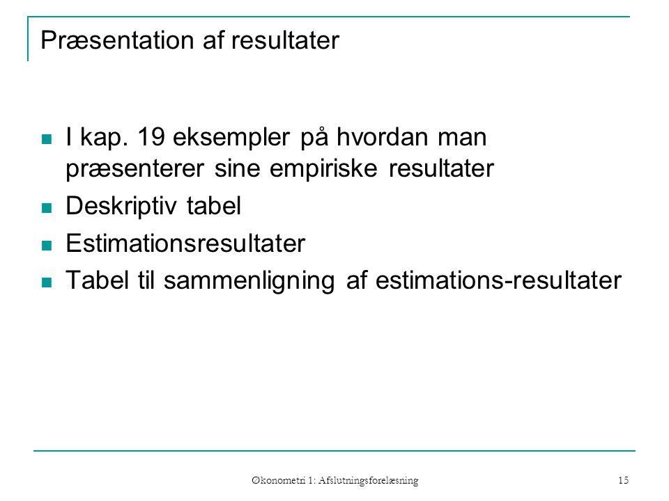 Økonometri 1: Afslutningsforelæsning 15 Præsentation af resultater I kap.