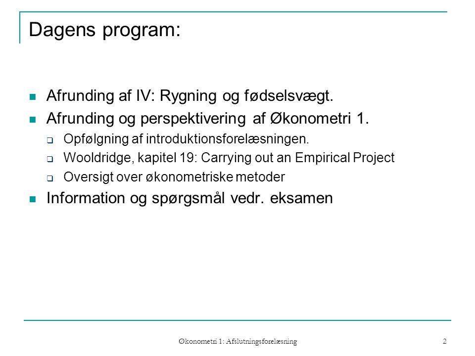 Økonometri 1: Afslutningsforelæsning 2 Dagens program: Afrunding af IV: Rygning og fødselsvægt.