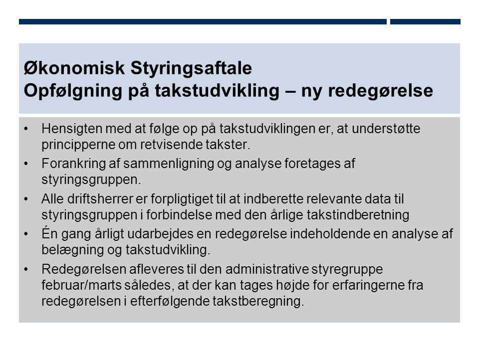Økonomisk Styringsaftale Opfølgning på takstudvikling – ny redegørelse Hensigten med at følge op på takstudviklingen er, at understøtte principperne om retvisende takster.
