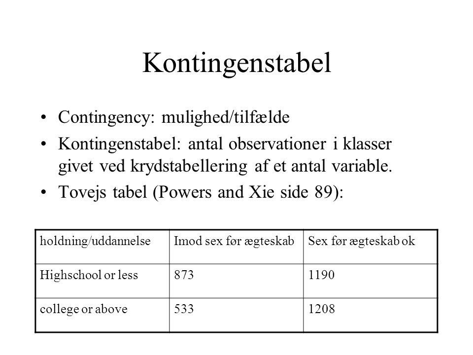 Kontingenstabel Contingency: mulighed/tilfælde Kontingenstabel: antal observationer i klasser givet ved krydstabellering af et antal variable.