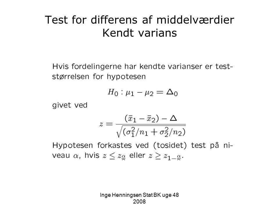 Inge Henningsen Stat BK uge 48 2008 Test for differens af middelværdier Kendt varians