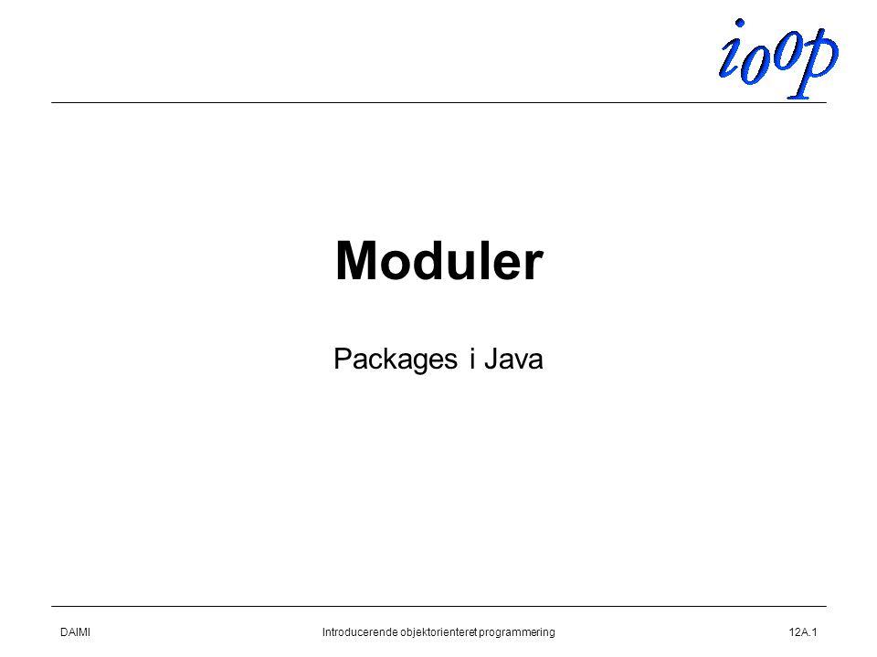 DAIMIIntroducerende objektorienteret programmering12A.1 Moduler Packages i Java