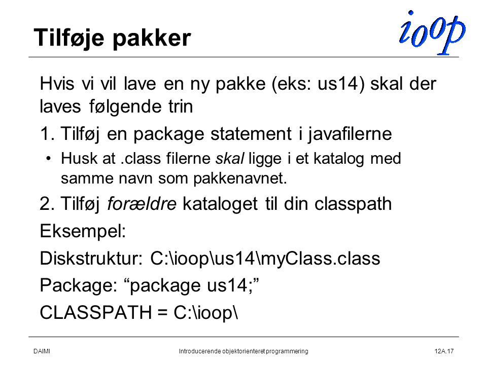DAIMIIntroducerende objektorienteret programmering12A.17 Tilføje pakker  Hvis vi vil lave en ny pakke (eks: us14) skal der laves følgende trin  1.