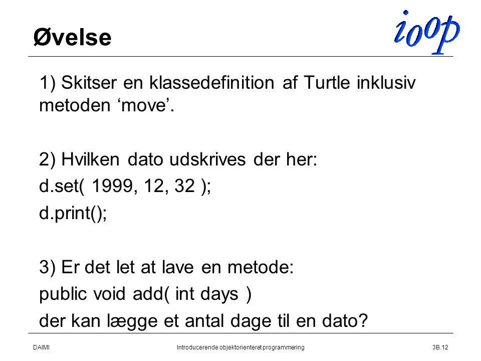 DAIMIIntroducerende objektorienteret programmering3B.12 Øvelse  1) Skitser en klassedefinition af Turtle inklusiv metoden 'move'.