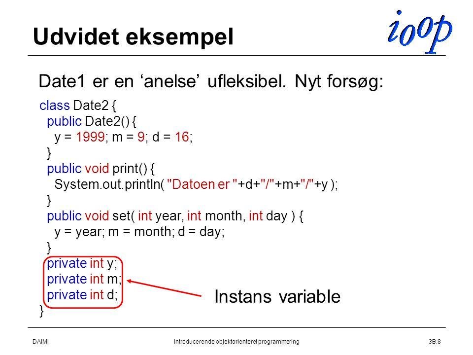 DAIMIIntroducerende objektorienteret programmering3B.8 Udvidet eksempel  Date1 er en 'anelse' ufleksibel.