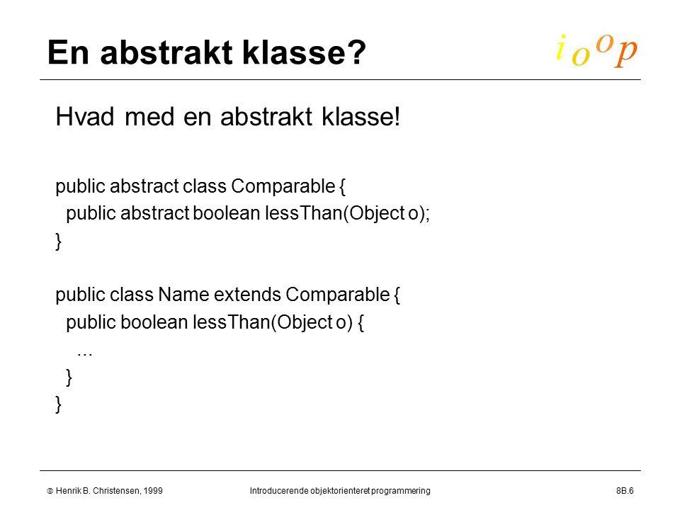 Henrik B. Christensen, 1999Introducerende objektorienteret programmering8B.6 En abstrakt klasse.