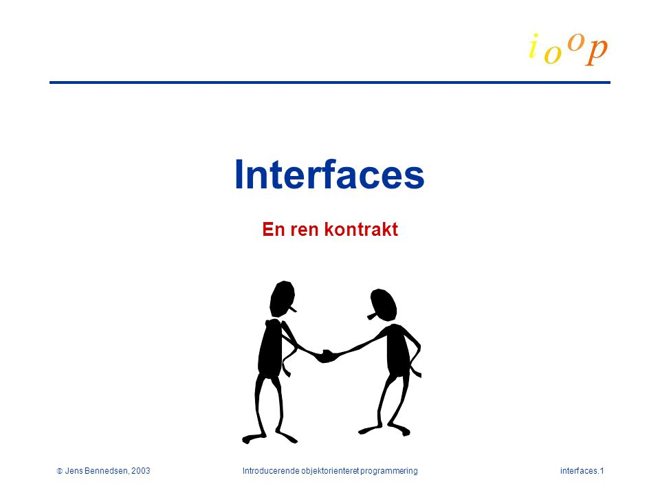  Jens Bennedsen, 2003Introducerende objektorienteret programmeringinterfaces.1 Interfaces En ren kontrakt