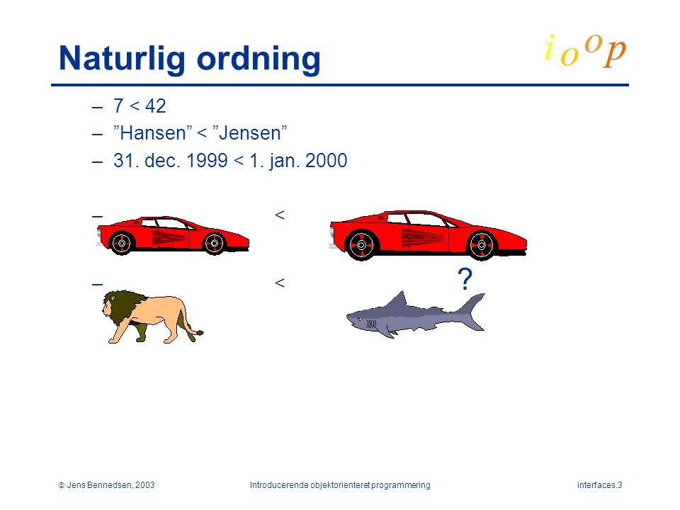  Jens Bennedsen, 2003Introducerende objektorienteret programmeringinterfaces.3 Naturlig ordning –7 < 42 – Hansen < Jensen –31.