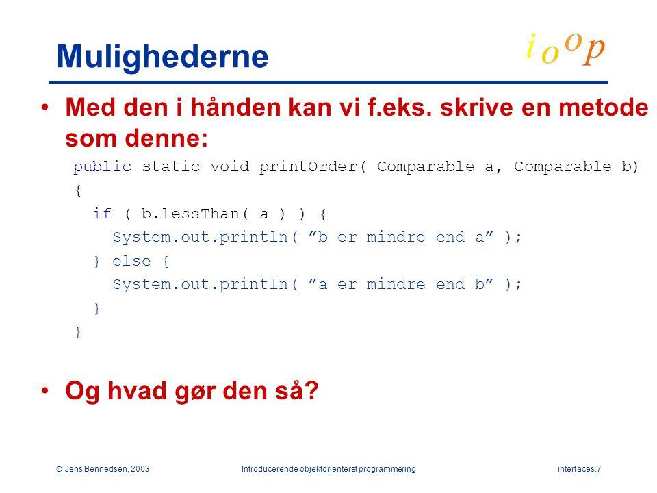  Jens Bennedsen, 2003Introducerende objektorienteret programmeringinterfaces.7 Mulighederne Med den i hånden kan vi f.eks.