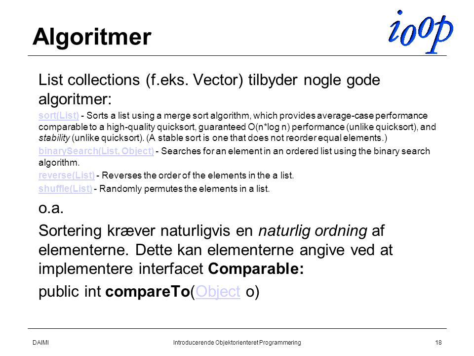 DAIMIIntroducerende Objektorienteret Programmering18 Algoritmer  List collections (f.eks.
