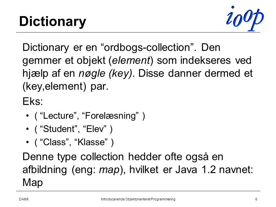 DAIMIIntroducerende Objektorienteret Programmering6 Dictionary  Dictionary er en ordbogs-collection .