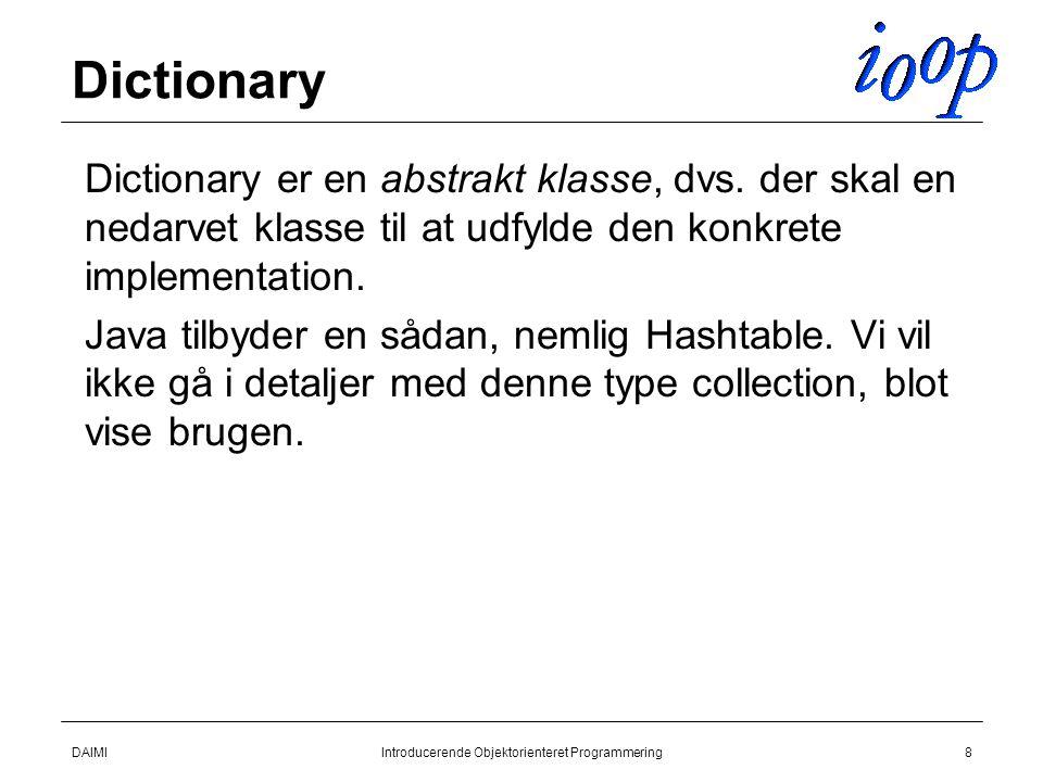 DAIMIIntroducerende Objektorienteret Programmering8 Dictionary  Dictionary er en abstrakt klasse, dvs.