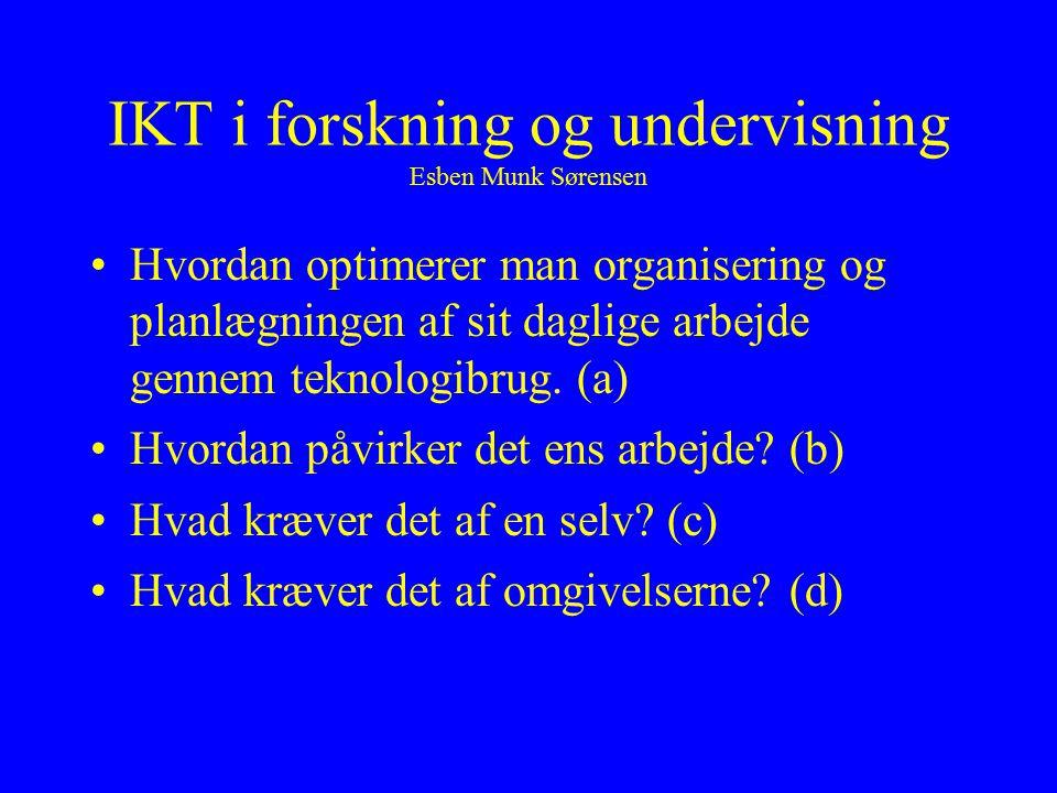IKT i forskning og undervisning Esben Munk Sørensen Hvordan optimerer man organisering og planlægningen af sit daglige arbejde gennem teknologibrug.
