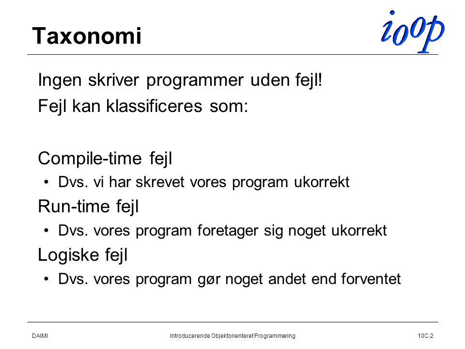 DAIMIIntroducerende Objektorienteret Programmering10C.2 Taxonomi  Ingen skriver programmer uden fejl.
