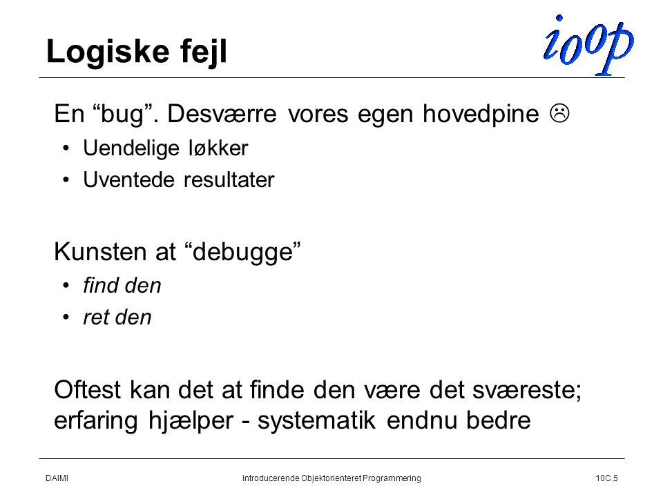 DAIMIIntroducerende Objektorienteret Programmering10C.5 Logiske fejl  En bug .