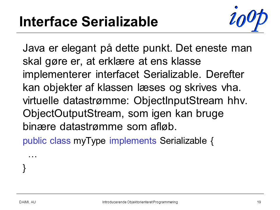 DAIMI, AUIntroducerende Objektorienteret Programmering19 Interface Serializable  Java er elegant på dette punkt.
