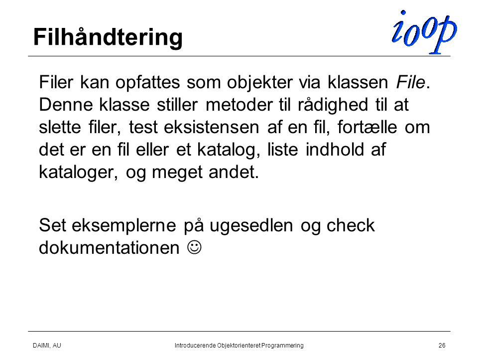 DAIMI, AUIntroducerende Objektorienteret Programmering26 Filhåndtering  Filer kan opfattes som objekter via klassen File.