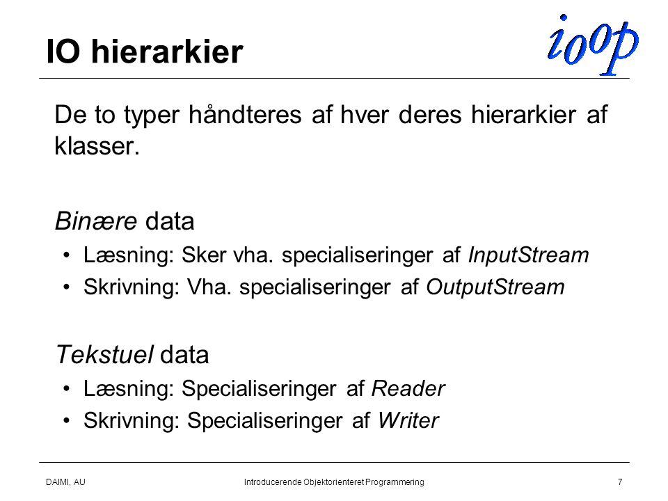 DAIMI, AUIntroducerende Objektorienteret Programmering7 IO hierarkier  De to typer håndteres af hver deres hierarkier af klasser.