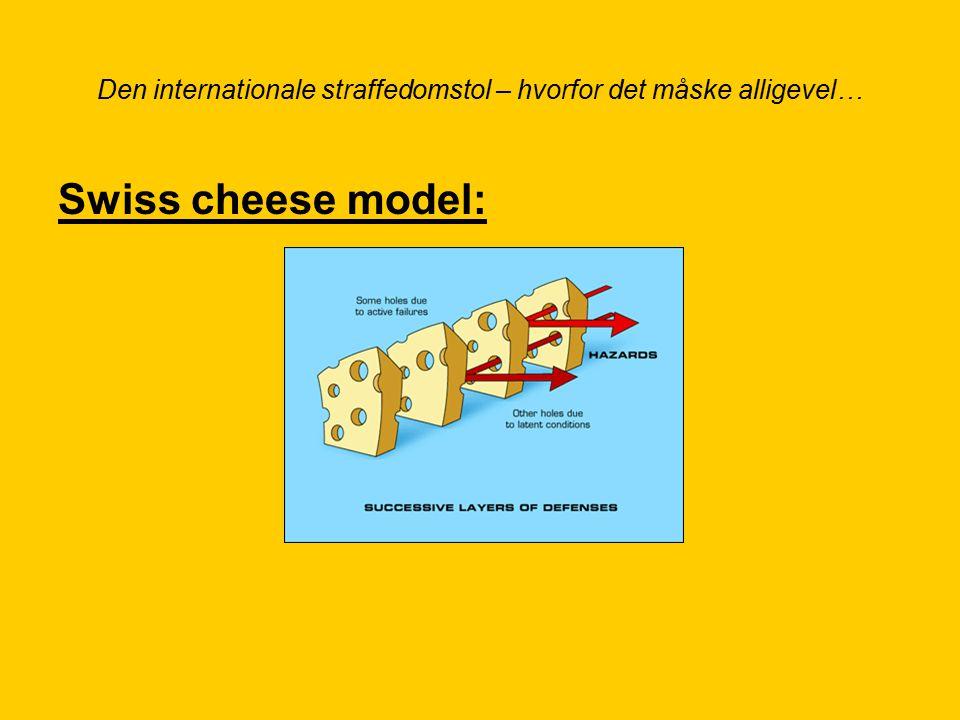Den internationale straffedomstol – hvorfor det måske alligevel… Swiss cheese model: