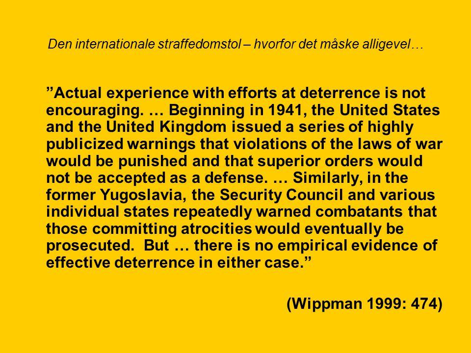 Den internationale straffedomstol – hvorfor det måske alligevel… Actual experience with efforts at deterrence is not encouraging.