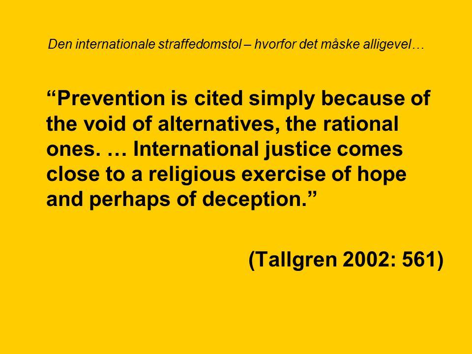 Den internationale straffedomstol – hvorfor det måske alligevel… Prevention is cited simply because of the void of alternatives, the rational ones.