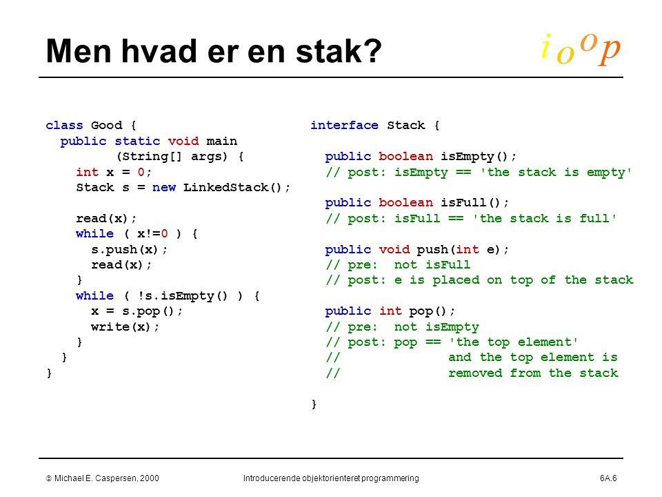  Michael E. Caspersen, 2000Introducerende objektorienteret programmering6A.6 Men hvad er en stak.